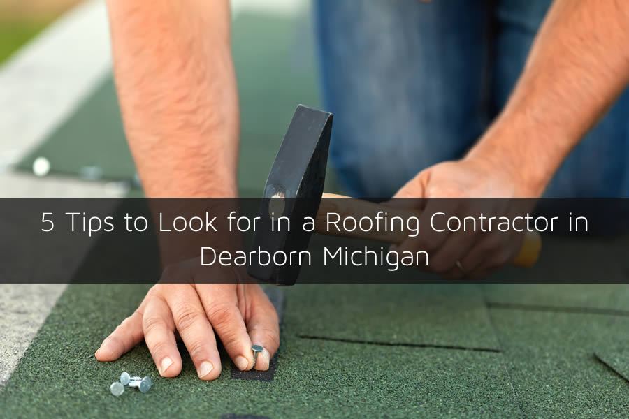 5 Tips to Look for in a Roofing Contractor in Dearborn Michigan