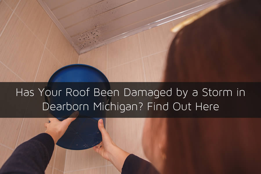Has Your Roof Been Damaged by a Storm in Dearborn Michigan? Find Out Here