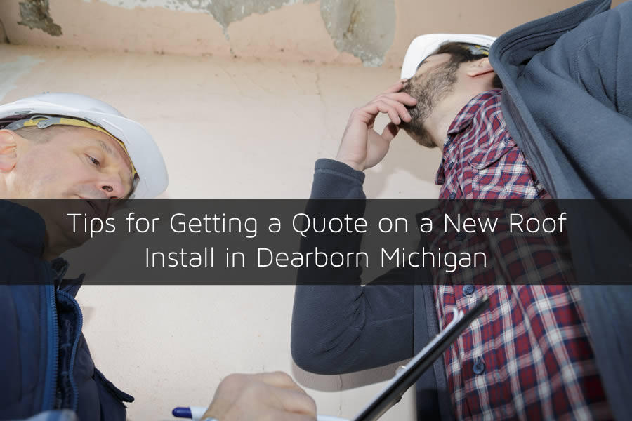 Tips for Getting a Quote on a New Roof Install in Dearborn Michigan