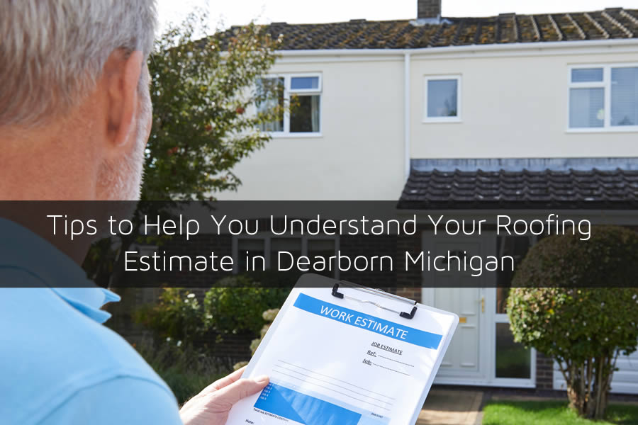 Tips To Help You Understand Your Roofing Estimate In Dearborn Michigan