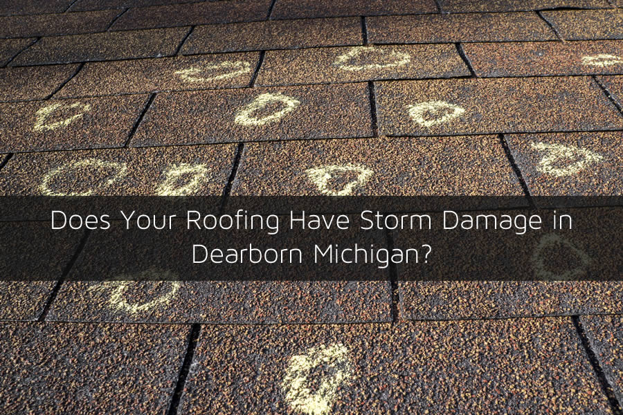 Does Your Roofing Have Storm Damage in Dearborn Michigan?