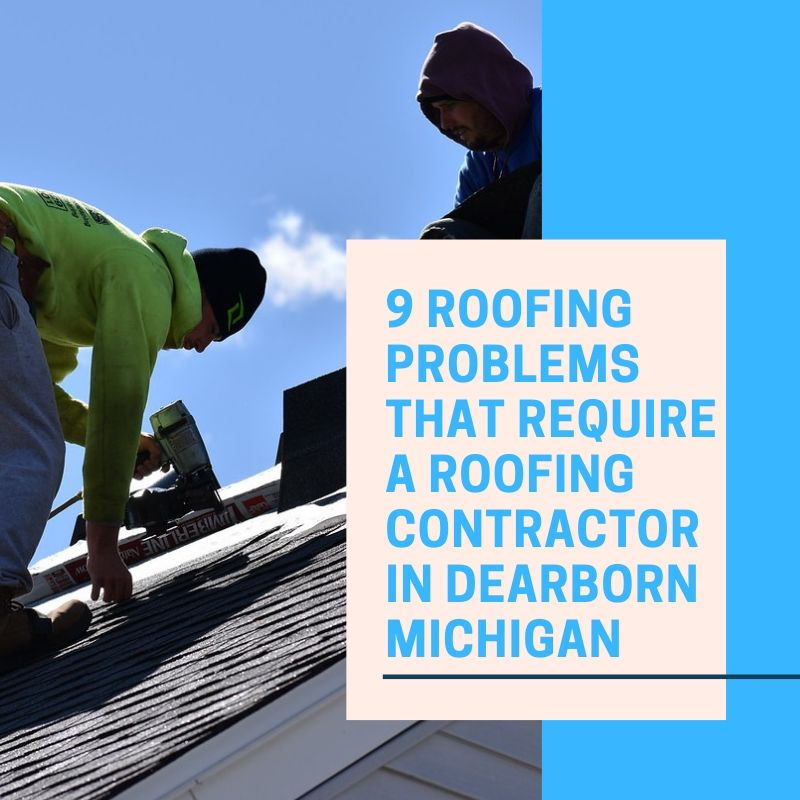 9 Roofing Problems That Require a Roofing Contractor in Dearborn Michigan