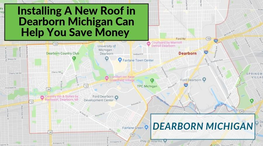Installing A New Roof in Dearborn Michigan Can Help You Save Money