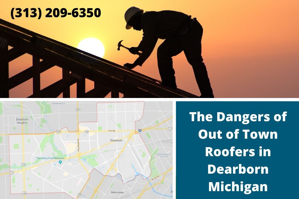 The Dangers of Out of Town Roofers in Dearborn Michigan