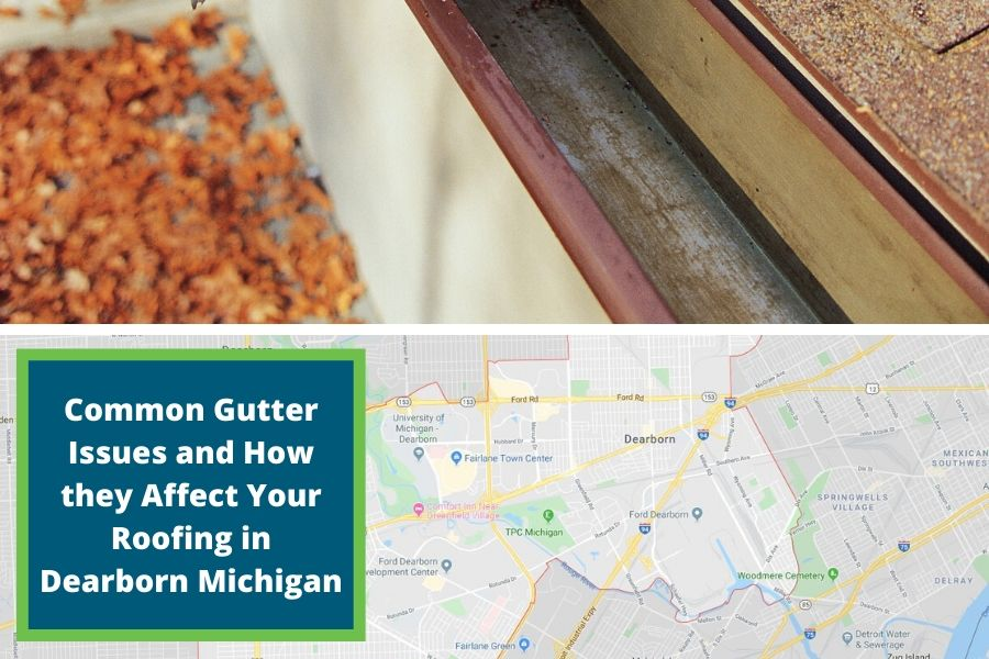 Common Gutter Issues and How they Affect Your Roofing in Dearborn Michigan