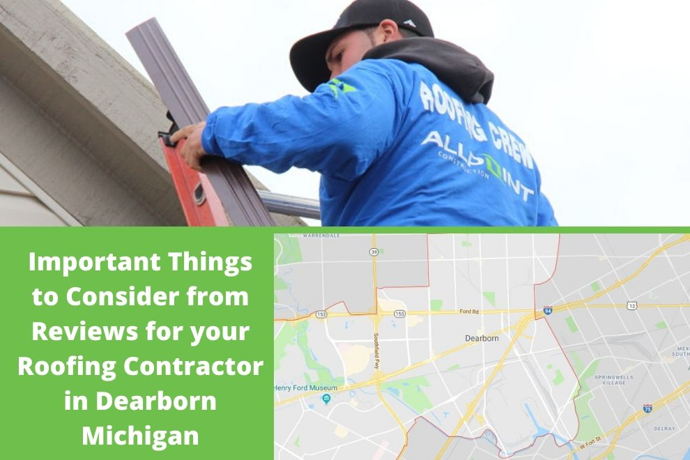 Important Things to Consider from Reviews for your Roofing Contractor in Dearborn Michigan