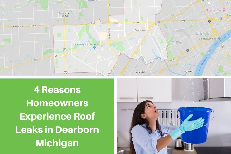 4 Reasons Homeowners Experience Roof Leaks in Dearborn Michigan