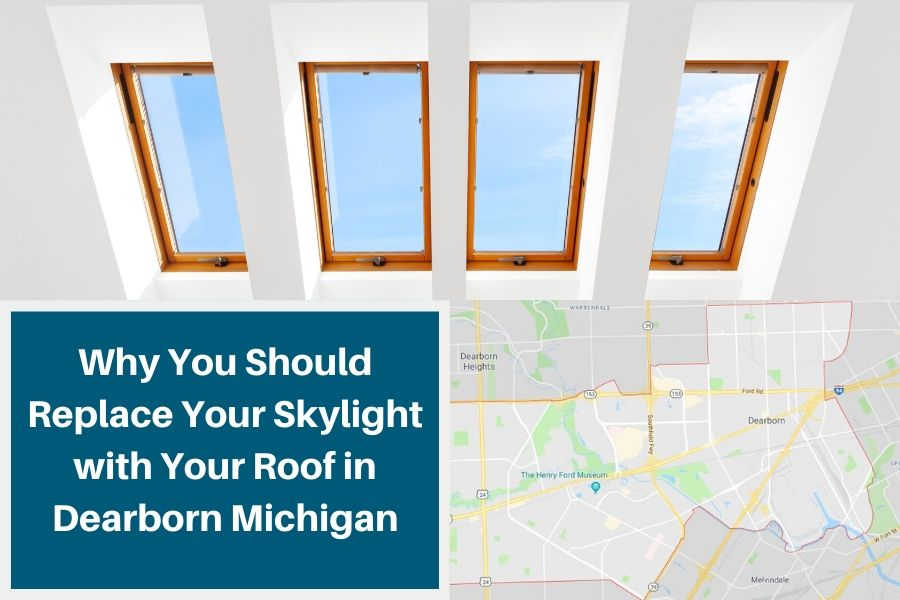 Why You Should Replace Your Skylight with Your Roof in Dearborn Michigan